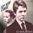 In Isolation - Film Noir Scandal