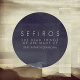 Sefiros - The Dead Things We Are Made Of