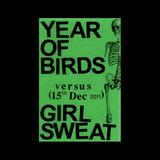 Girl Sweat - Girl Sweat VS Year of Birds