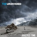 The Undivided - Wasted Time
