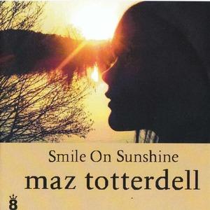 Maz Totterdell - Smile On Sunshine