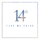 14th - Take Me There