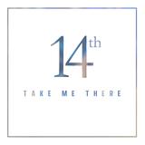 Take Me There (14th)