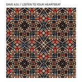 Dave Aju - 'Listen To Your Heartbeat'