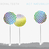 Royal Teeth - Act Naturally