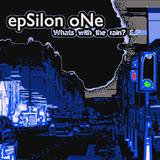 Epsilon One - Whats with The Rain? EP
