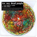 'You Could Be A Model' / 'Ultra Silence' Single (Ice Sea Dead People)