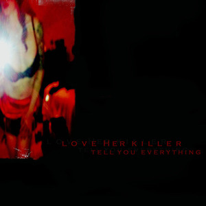 Love Her Killer  - Tell You Everything