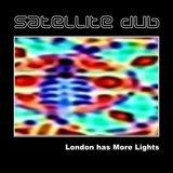 London Has More Lights (Satellite Dub)
