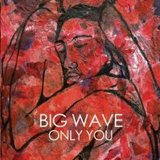 Big Wave - Only You