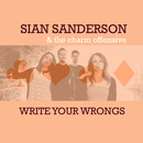 Sian Sanderson & The Charm Offensive - Write Your Wrongs