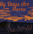 The Son(s) - All My Days Are Shorter