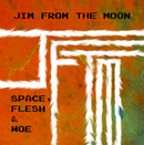 Jim from the Moon - Space, Flesh & Woe