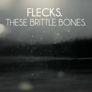 These Brittle Bones - Flecks