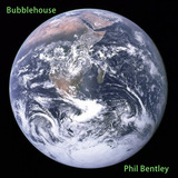 Phil Bentley - Bubblehouse