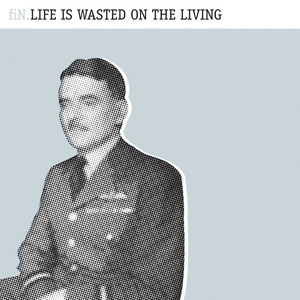 fiN - Life Is Wasted On The Living