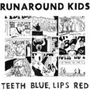 Runaround Kids - Teeth Blue, Lips Red