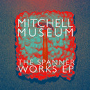 Mitchell Museum - The Spanner Works EP