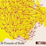 Thirty Pounds Of Bone - Method