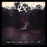The Fall and Fall  - Never a Chance