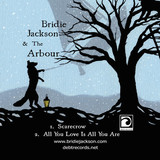 Bridie Jackson and The Arbour - Scarecrow/All You Love Is All You Are