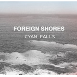 Cyan Falls - Foreign Shores