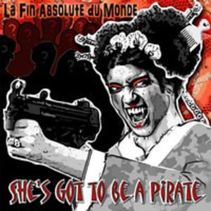 foolscircle records - La Fin Absolute du Monde - She's Got to be a Pirate