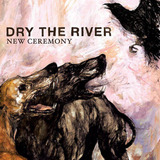 New Ceremony (Dry the River)