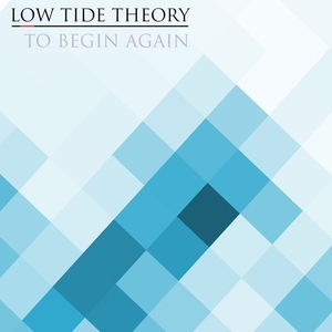 Low Tide Theory - To Begin Again (Single Edit)