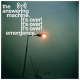 The Answering Machine - It's Over, It's Over, It's Over / Emergency