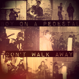Boy on a Pedestal - Don't Walk Away