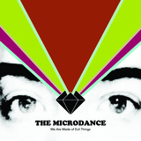 The Microdance - We Are Made Of Evil Things