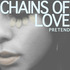 Chains of Love - Pretend
