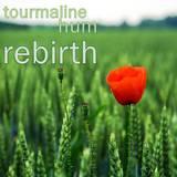 tourmaline hum - Rebirth