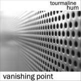 tourmaline hum - Vanishing Point
