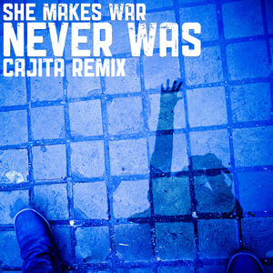 She Makes War - Never Was (Cajita Remix)