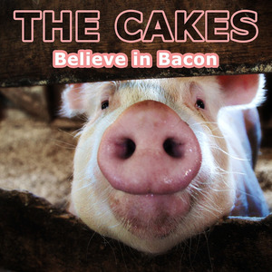 The Cakes - Believe in Bacon