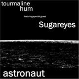 tourmaline hum - tourmaline hum feat. Sugareyes - Astronaut (hum prod.)