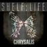 SHELF:LIFE - Chrysalis