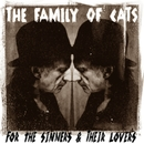 The Family of Cats - FOR THE SINNERS & THEIR LOVERS
