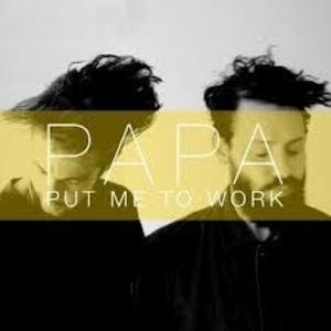 PAPA - Put Me To Work