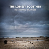 The Lonely Together - Be Strong Frances