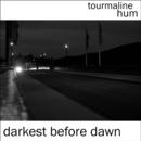 tourmaline hum - Darkest Before Dawn