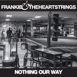 Frankie & The Heartstrings - Nothing Our Way