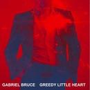 Gabriel Bruce - Gabriel Bruce 'Greedy Little Heart'