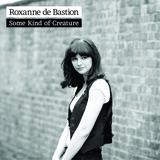 Roxanne de Bastion - Some kind of Creature