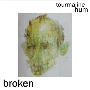 tourmaline hum - Broken
