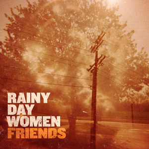 Rainy Day Women - Friends