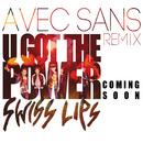 Swiss Lips - Swiss Lips- U Got The Power (Avec Sans Remix)