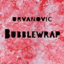 Urvanovic - Bubblewrap